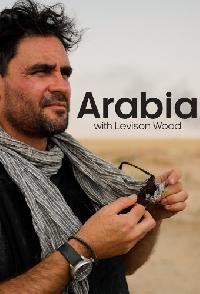Arabia With Levison Wood