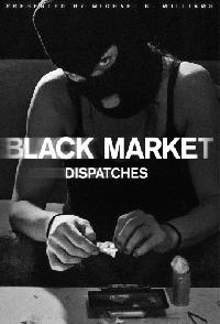 Black Market Dispatches